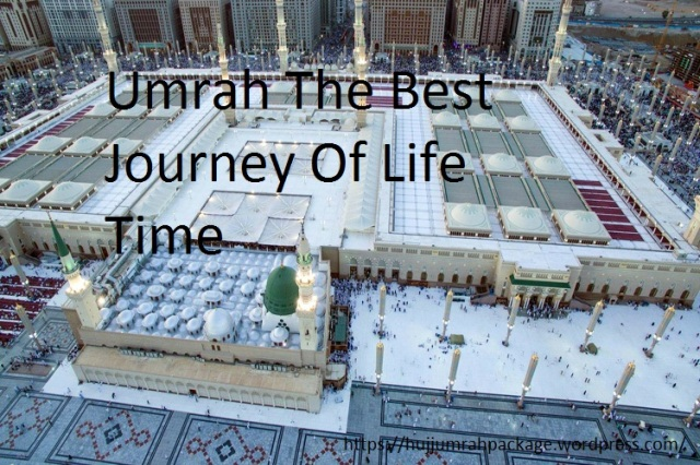 Umrah The Best Journey Of Life Time