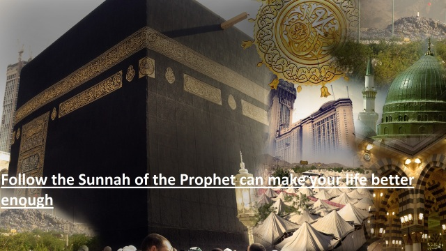Follow the Sunnah of the Prophet can make your life better enough (2)