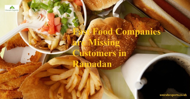Fast Food Companies are Missing Customers in Ramadan